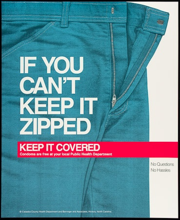 Poster of If you can't keep it zipped, keep it covered. Condoms are free at your local Public Health Department. No questions, no hasles.