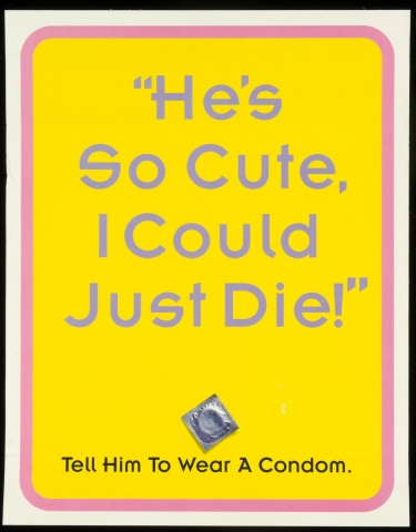 Poster of He's so cute, I could just die! Tell him to wear a condom.
